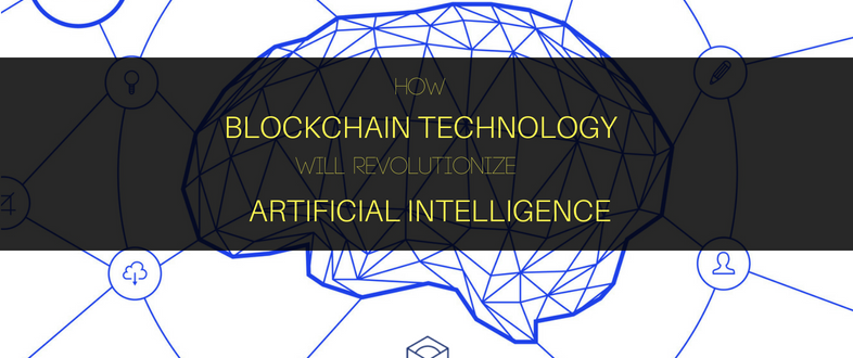 How Blockchain Technology Will Revolutionize Artificial Intelligence