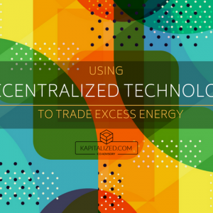 Using Decentralized Technology to Trade Excess Energy