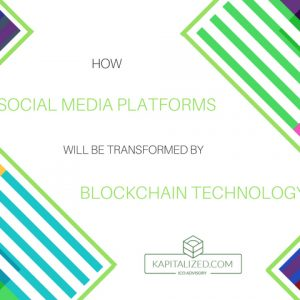 How Social Media Platforms Will Be Transformed by Blockchain Technology