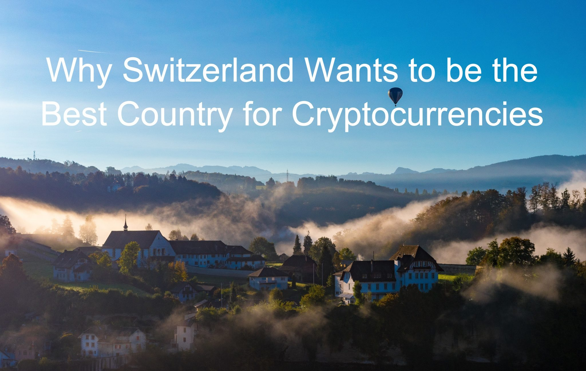 Why Switzerland Wants to be the Best Country for Cryptocurrencies